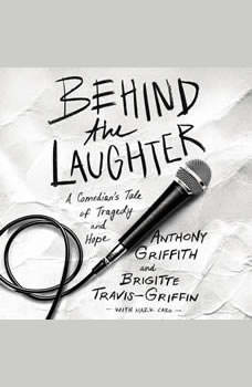 Behind the Laughter: A Comediana€™s Tale of Tragedy and Hope A Comediana€™s Tale of Tragedy and Hope, Anthony Griffith