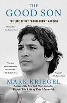 The Good Son: The Life of Ray Boom Boom Mancini, Mark Kriegel