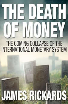 The Death of Money: The Coming Collapse of the International Monetary System, James Rickards