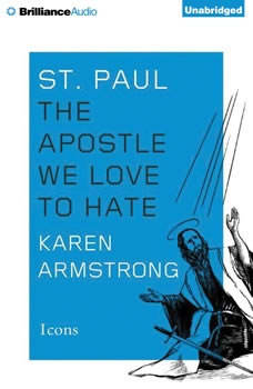 St. Paul: The Apostle We Love to Hate The Apostle We Love to Hate, Karen Armstrong