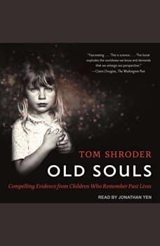 Old Souls: Compelling Evidence from Children Who Remember Past Lives, Tom Shroder