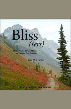 Bliss(ters): How I walked from Mexico to Canada One Summer How I walked from Mexico to Canada One Summer, Gail M. Francis