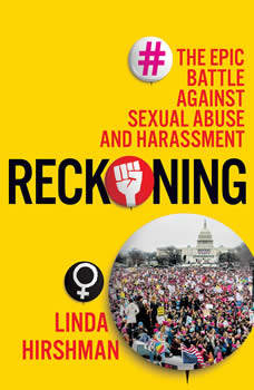 Reckoning: The Epic Battle against Sexual Abuse and Harassment The Epic Battle against Sexual Abuse and Harassment, Linda Hirshman