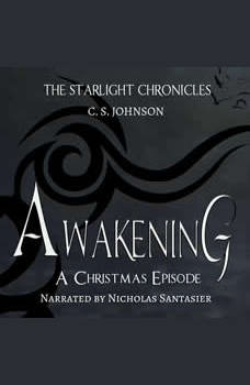 Awakening: A Christmas Episode of the Starlight Chronicles: An Epic Fantasy Adventure Series, C. S. Johnson