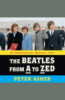 The Beatles from A to Zed: An Alphabetical Mystery Tour, Peter Asher