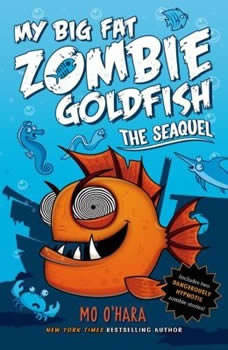 My Big Fat Zombie Goldfish: The SeaQuel The SeaQuel, Mo O'Hara