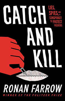 Catch and Kill: Lies, Spies, and a Conspiracy to Protect Predators, Ronan Farrow