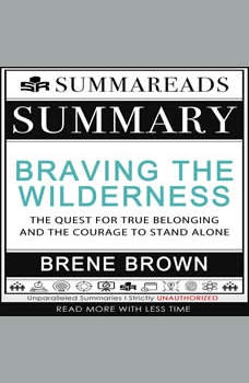 Summary of Braving the Wilderness: The Quest for True Belonging and the Courage to Stand Alone by Brene Brown, Summareads Media