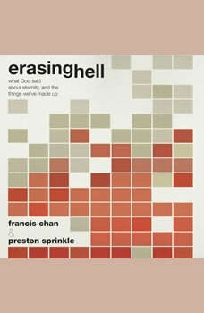 Erasing Hell: What God said about eternity, and the things we made up What God said about eternity, and the things we made up, Francis Chan