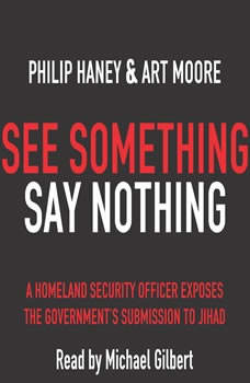 See Something Say Something: A Homeland Security Officer Exposes the Government's Submission to Jihad A Homeland Security Officer Exposes the Government's Submission to Jihad, Philip Art