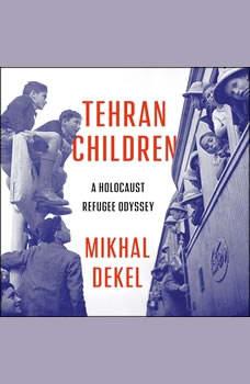 Tehran Children: A Holocaust Refugee Odyssey, Mikhal Dekel