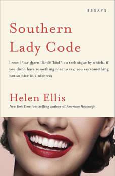 Southern Lady Code: Essays, Helen Ellis