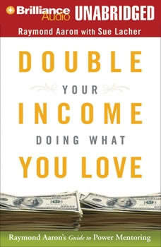 Double Your Income Doing What You Love: Raymond Aaron's Guide to Power Mentoring Raymond Aaron's Guide to Power Mentoring, Raymond Aaron