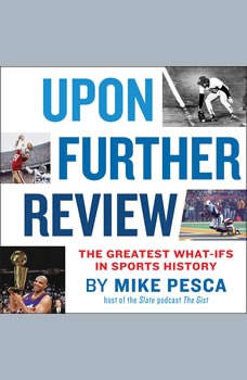 Upon Further Review: The Greatest What-Ifs in Sports History, Mike Pesca