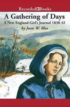 A Gathering of Days: A New England Girl's Journal, 1830-1832, Joan W. Blos