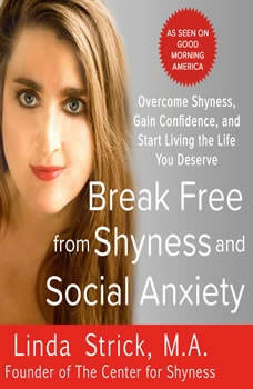 Break Free from Shyness and Social Anxiety: Overcome Shyness, Gain Confidence, and Start Living the Life You Deserve, Linda Strick