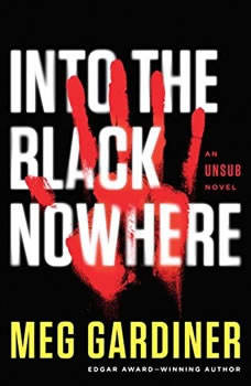 Into the Black Nowhere: An UNSUB Novel An UNSUB Novel, Meg Gardiner