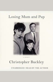 Losing Mum and Pup: A Memoir A Memoir, Christopher Buckley