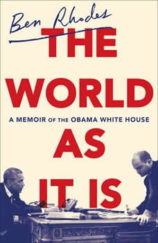 The World as It Is: A Memoir of the Obama White House, Ben Rhodes