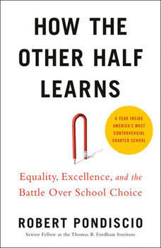 How The Other Half Learns: Equality, excellence, and the battle over school choice, Robert Pondiscio