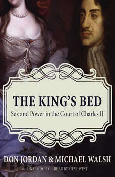 The Kings Bed: Sex and Power in the Court of Charles II, Don Jordan; Michael Walsh