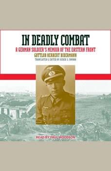 In Deadly Combat: A German Soldier's Memoir of the Eastern Front, Gottlob Herbert Bidermann