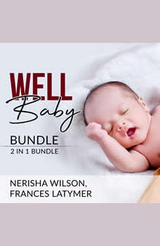 Well Baby Bundle: 2 in 1 Bundle, Baby Sleep Training and Babies Behavior, Nerisha Wilson