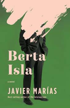 Berta Isla: A novel, Javier Marias
