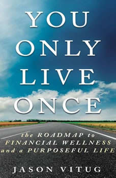 You Only Live Once: The Roadmap to Financial Wellness and a Purposeful Life, Jason Vitug
