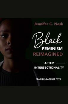 Black Feminism Reimagined: After Intersectionality, Jennifer C. Nash