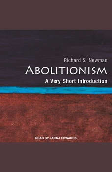 Abolitionism: A Very Short Introduction, Richard S. Newman