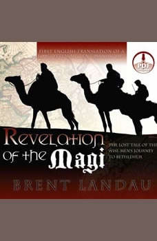 Revelation of the Magi: The Lost Tale of the Wise Men's Journey to Bethlehem The Lost Tale of the Wise Men's Journey to Bethlehem, Brent Landau