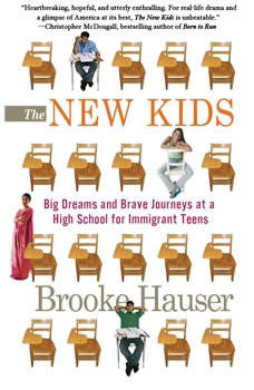 The New Kids: Big Dreams and Brave Journeys at a High School for Immigrant Teens, Brooke Hauser