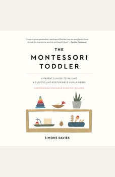 Montessori Toddler, The: A Parent's Guide to Raising a Curious and Responsible Human Being, Simone Davies