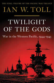 Twilight of the Gods: War in the Western Pacific, 1944-1945, Ian Toll