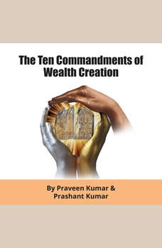 The Ten Commandments of Wealth Creation, Praveen Kumar & Prashant Kumar