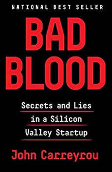 Bad Blood: Secrets and Lies in a Silicon Valley Startup Secrets and Lies in a Silicon Valley Startup, John Carreyrou
