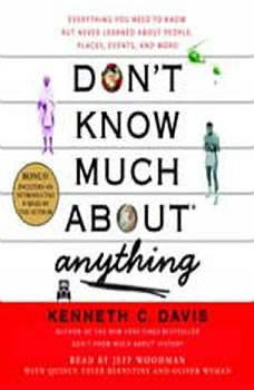 Don't Know Much About Anything: Everything You Need to Know But Never Learned About People, Places, Events, And More! Everything You Need to Know But Never Learned About People, Places, Events, And More!, Kenneth C. Davis