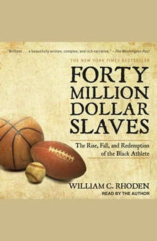 Forty Million Dollar Slaves: The Rise, Fall, and Redemption of the Black Athlete The Rise, Fall, and Redemption of the Black Athlete, William C. Rhoden