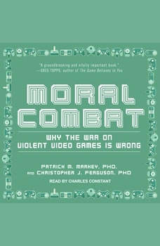 Moral Combat: Why the War on Violent Video Games Is Wrong Why the War on Violent Video Games Is Wrong, PhD Ferguson