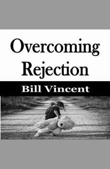 Overcoming Rejection, Bill Vincent