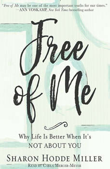Free of Me: Why Life Is Better When It's Not about You, Sharon Hodde Miller