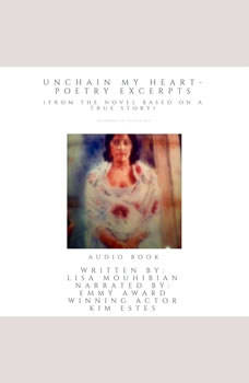 Unchain My Heart - Poetry Excerpts (from the the novel based on a true story), Lisa Mouhibian