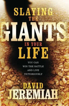 Slaying the Giants in Your Life, Dr.  David Jeremiah