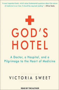 God's Hotel: A Doctor, a Hospital, and a Pilgrimage to the Heart of Medicine, Victoria Sweet