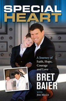 Special Heart: A Journey of Faith, Hope, Courage and Love A Journey of Faith, Hope, Courage and Love, Bret Baier