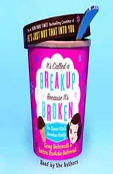 It's Called a Breakup Because It's Broken: The Smart Girl's Break-Up Buddy, Greg Behrendt