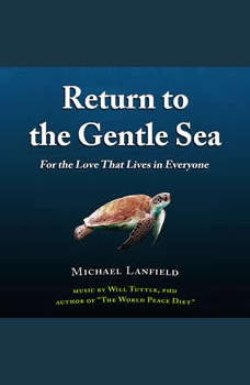 Return to the Gentle Sea: For the Love That Lives in Everyone, Michael Lanfield