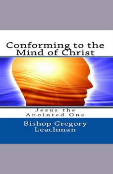 Conforming to the Mind of Christ: Jesus the Anointed One, Bishop Gregory Leachman