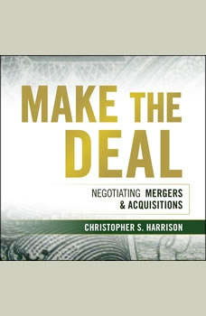 Make the Deal: Negotiating Mergers and Acquisitions, Christopher S. Harrison